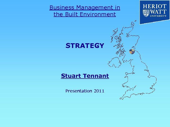 Business Management in the Built Environment STRATEGY Stuart Tennant Presentation 2011