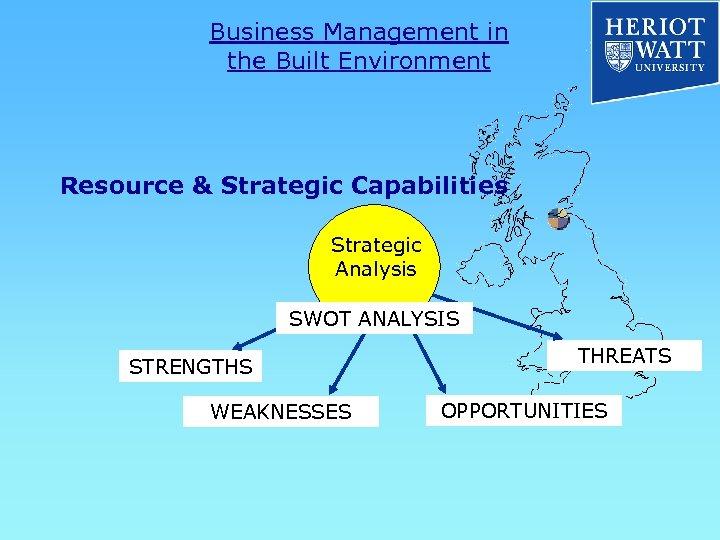 Business Management in the Built Environment Resource & Strategic Capabilities Strategic Analysis SWOT ANALYSIS