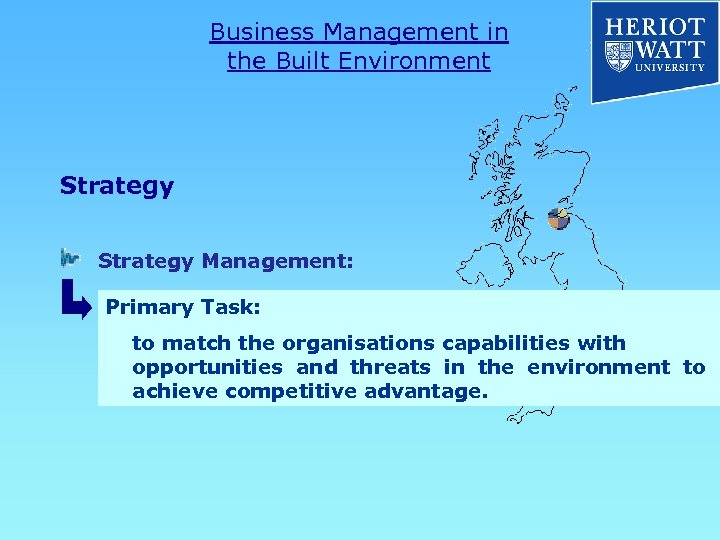 Business Management in the Built Environment Strategy Management: Primary Task: to match the organisations