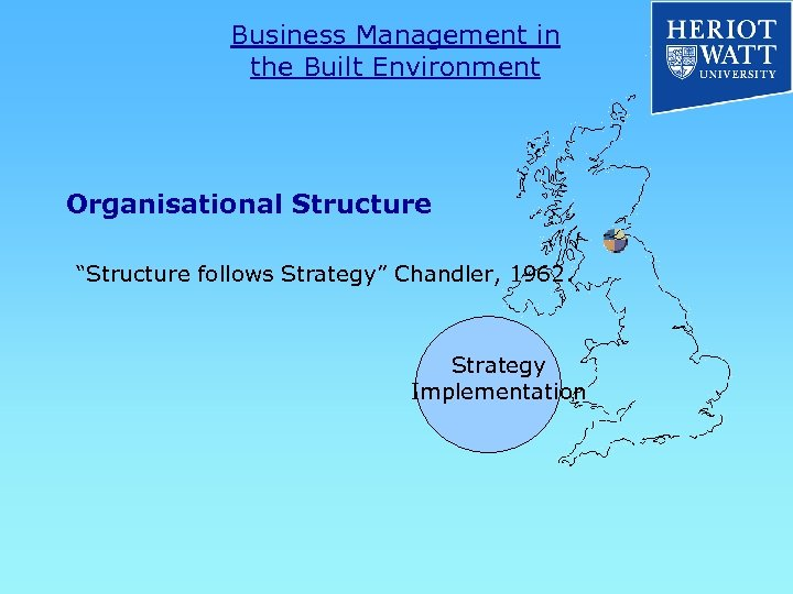 """Business Management in the Built Environment Organisational Structure """"Structure follows Strategy"""" Chandler, 1962. Strategy"""