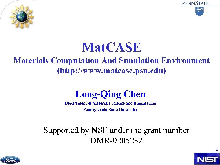 Mat. CASE Materials Computation And Simulation Environment (http: //www. matcase. psu. edu) Long-Qing Chen
