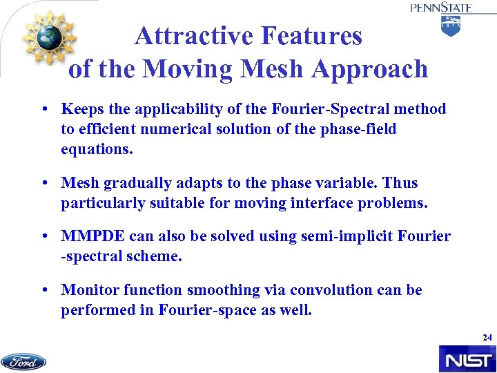 Attractive Features of the Moving Mesh Approach • Keeps the applicability of the Fourier-Spectral