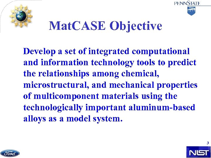 Mat. CASE Objective Develop a set of integrated computational and information technology tools to