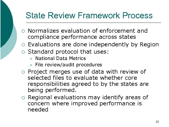 State Review Framework Process ¡ ¡ ¡ Normalizes evaluation of enforcement and compliance performance