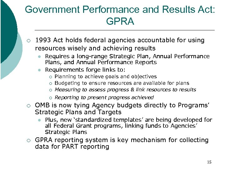 Government Performance and Results Act: GPRA ¡ 1993 Act holds federal agencies accountable for
