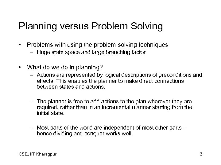 Planning versus Problem Solving • Problems with using the problem solving techniques – Huge