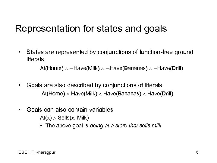 Representation for states and goals • States are represented by conjunctions of function-free ground