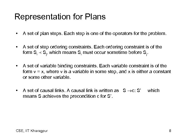 Representation for Plans • A set of plan steps. Each step is one of