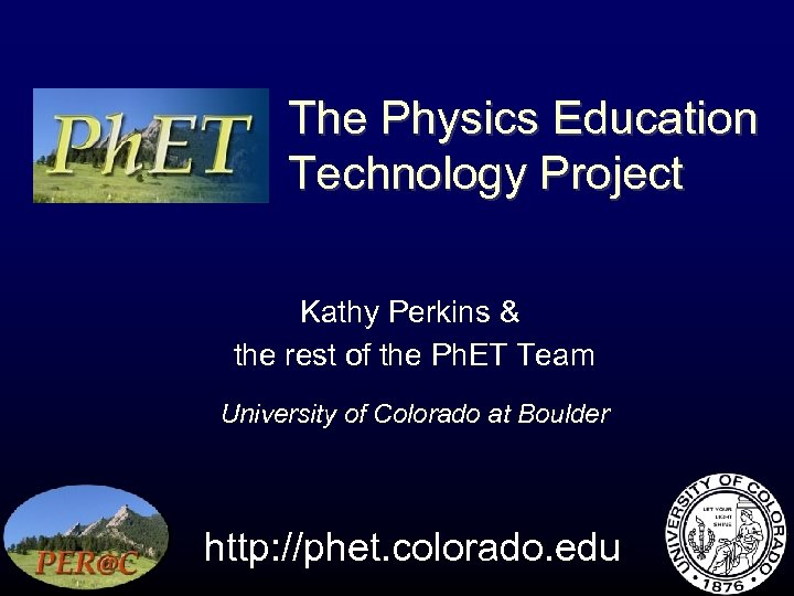 The Physics Education Technology Project Kathy Perkins & the rest of the Ph. ET