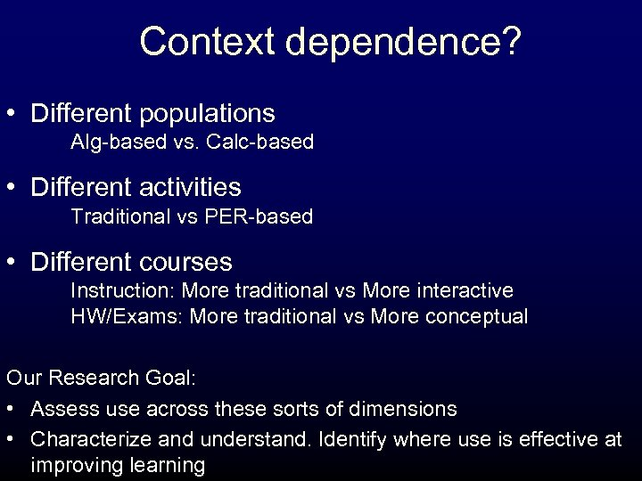 Context dependence? • Different populations Alg-based vs. Calc-based • Different activities Traditional vs PER-based