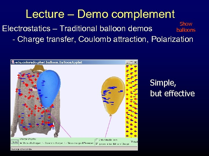 Lecture – Demo complement Show balloons Electrostatics – Traditional balloon demos - Charge transfer,