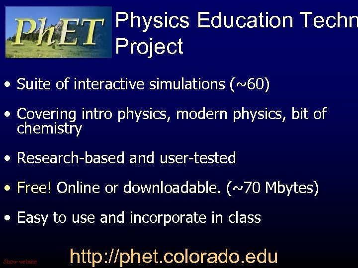 Physics Education Techn Project • Suite of interactive simulations (~60) • Covering intro physics,