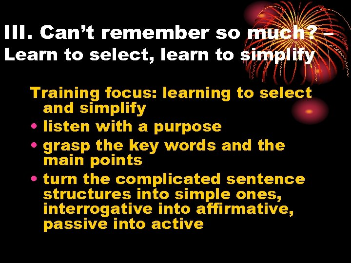 III. Can't remember so much? – Learn to select, learn to simplify Training focus: