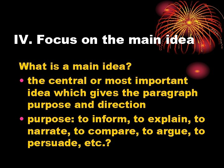 IV. Focus on the main idea What is a main idea? • the central