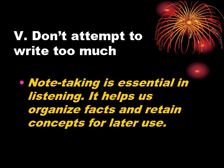 V. Don't attempt to write too much • Note-taking is essential in listening. It