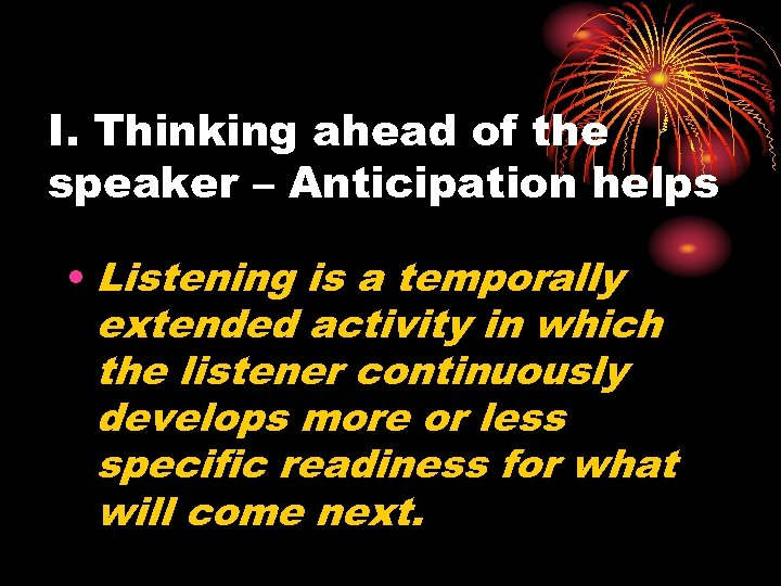 I. Thinking ahead of the speaker – Anticipation helps • Listening is a temporally
