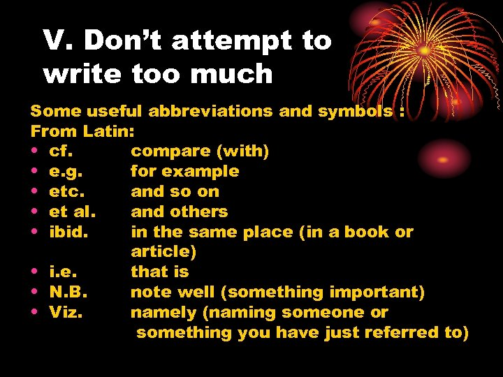 V. Don't attempt to write too much Some useful abbreviations and symbols : From