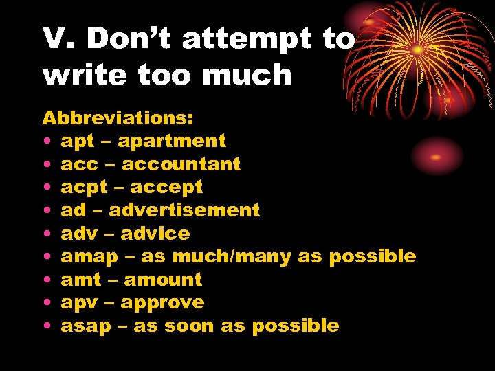V. Don't attempt to write too much Abbreviations: • apt – apartment • acc