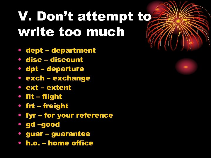 V. Don't attempt to write too much • • • dept – department disc