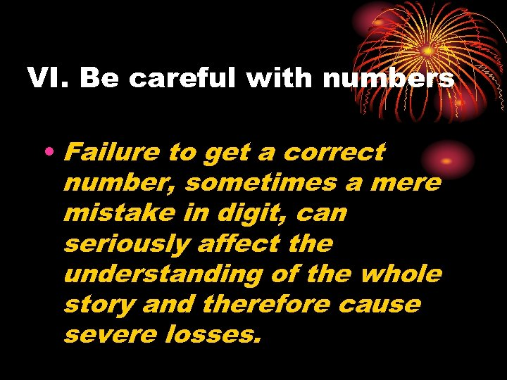 VI. Be careful with numbers • Failure to get a correct number, sometimes a