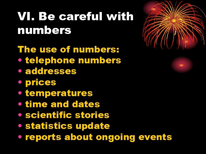 VI. Be careful with numbers The use of numbers: • telephone numbers • addresses