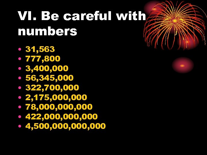 VI. Be careful with numbers • • • 31, 563 777, 800 3, 400,