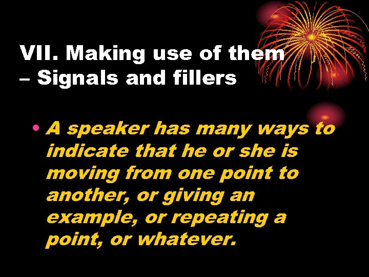 VII. Making use of them – Signals and fillers • A speaker has many