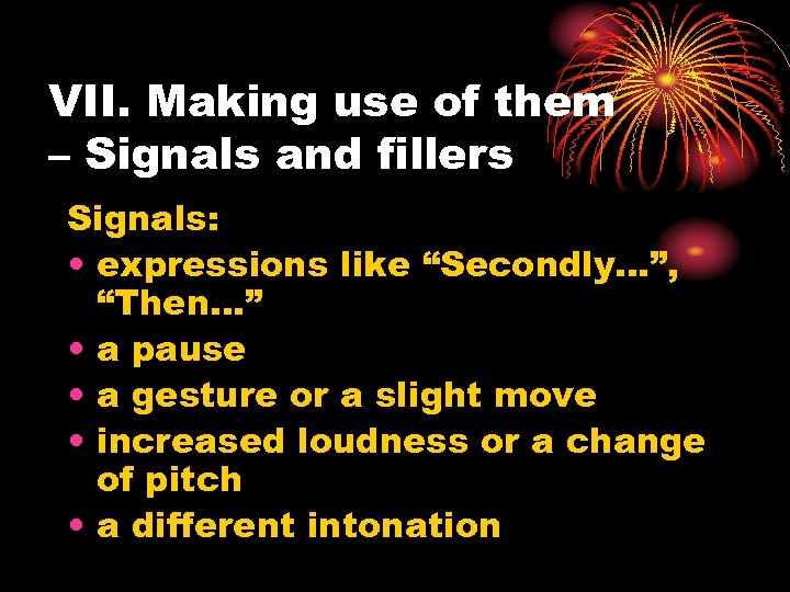 """VII. Making use of them – Signals and fillers Signals: • expressions like """"Secondly…"""","""