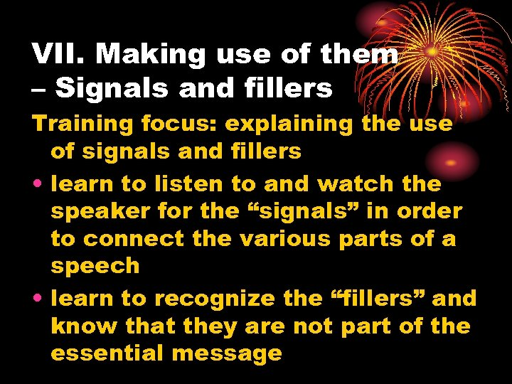 VII. Making use of them – Signals and fillers Training focus: explaining the use