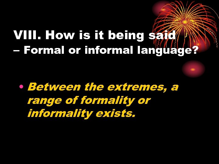 VIII. How is it being said – Formal or informal language? • Between the