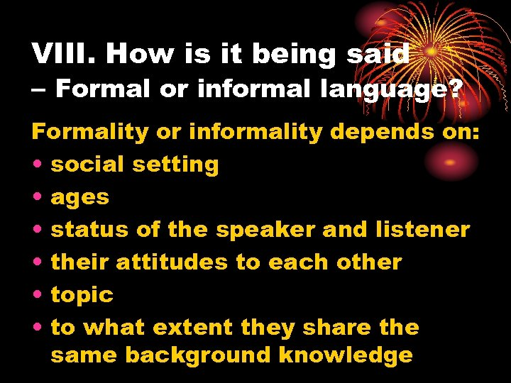 VIII. How is it being said – Formal or informal language? Formality or informality