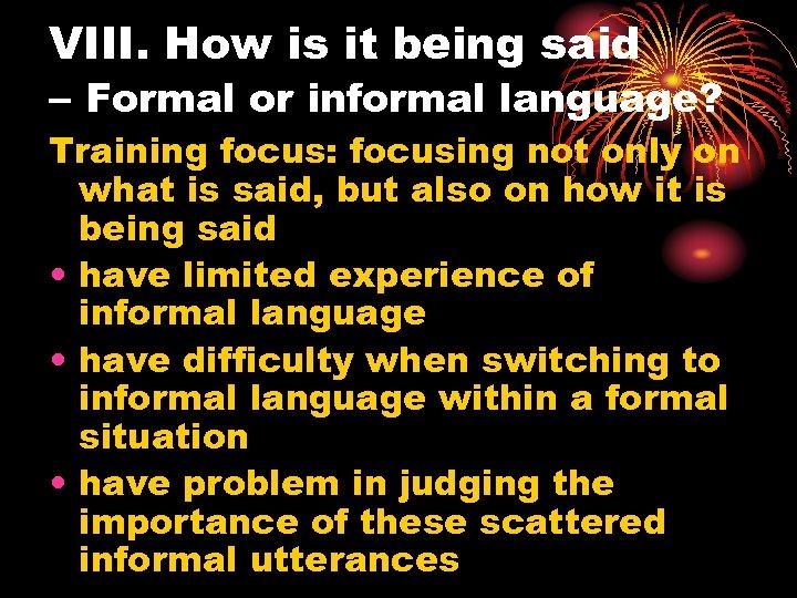 VIII. How is it being said – Formal or informal language? Training focus: focusing