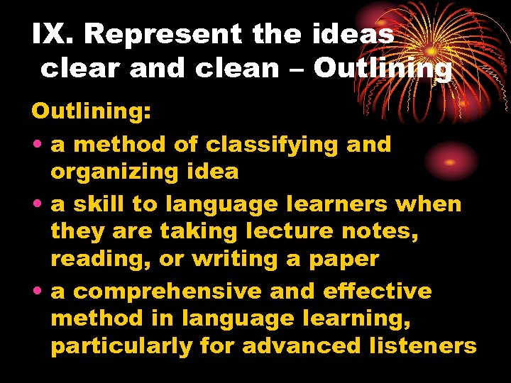 IX. Represent the ideas clear and clean – Outlining: • a method of classifying