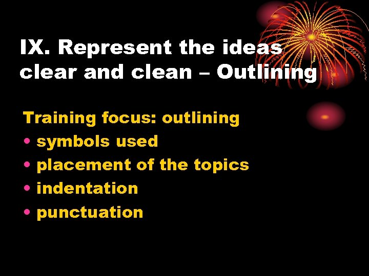 IX. Represent the ideas clear and clean – Outlining Training focus: outlining • symbols