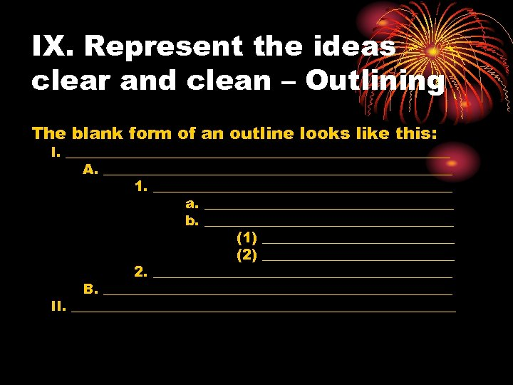 IX. Represent the ideas clear and clean – Outlining The blank form of an
