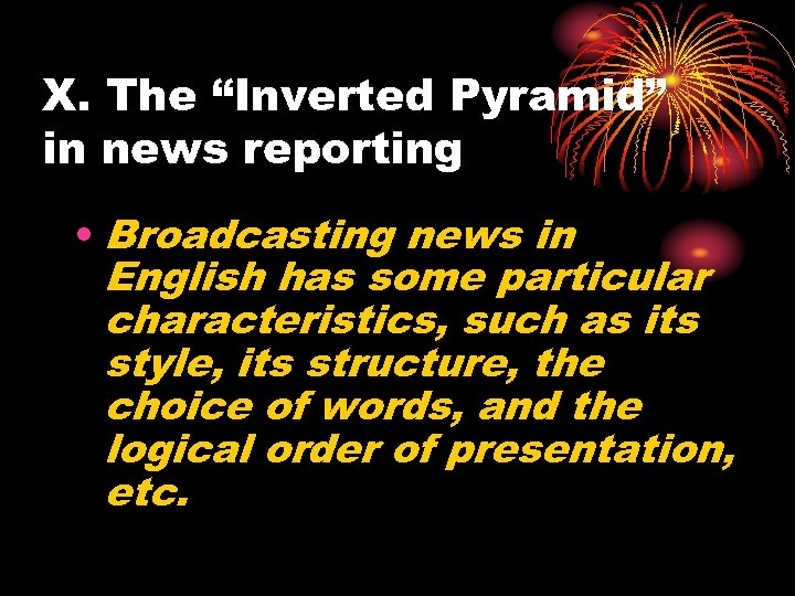 """X. The """"Inverted Pyramid"""" in news reporting • Broadcasting news in English has some"""