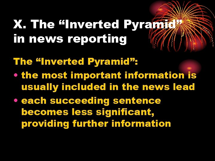 """X. The """"Inverted Pyramid"""" in news reporting The """"Inverted Pyramid"""": • the most important"""