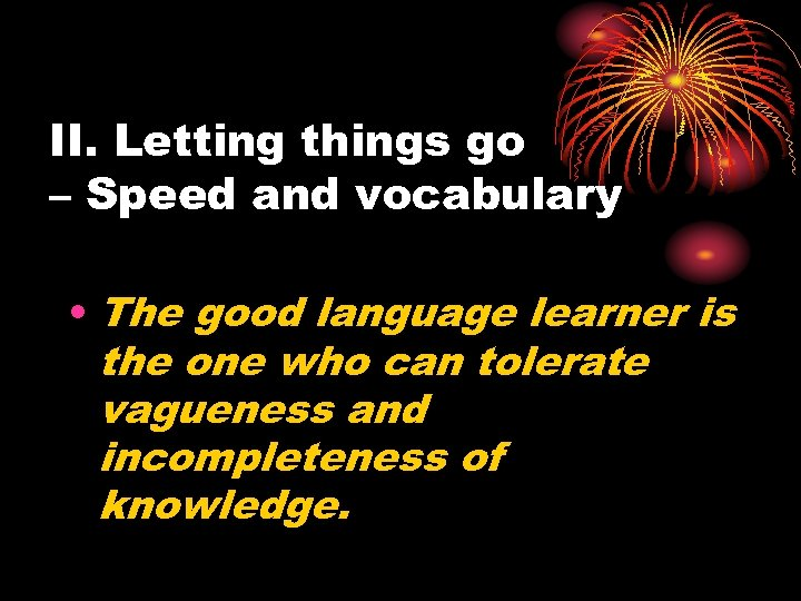 II. Letting things go – Speed and vocabulary • The good language learner is