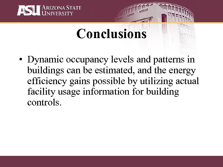Conclusions • Dynamic occupancy levels and patterns in buildings can be estimated, and the