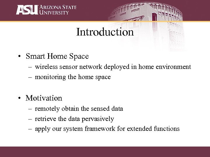 Introduction • Smart Home Space – wireless sensor network deployed in home environment –