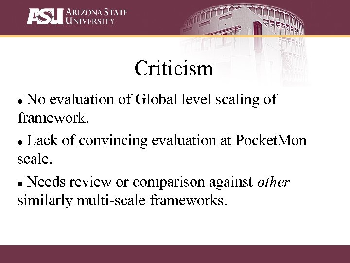 Criticism No evaluation of Global level scaling of framework. Lack of convincing evaluation at