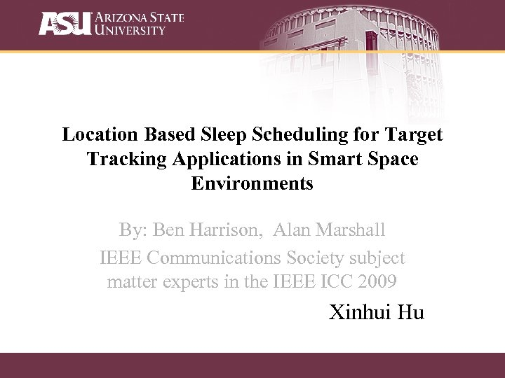 Location Based Sleep Scheduling for Target Tracking Applications in Smart Space Environments By: Ben