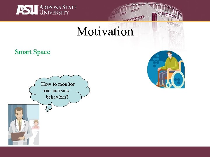 Motivation Smart Space How to monitor our patients' behaviors?