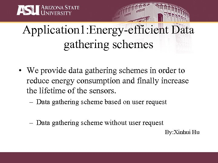 Application 1: Energy-efficient Data gathering schemes • We provide data gathering schemes in order