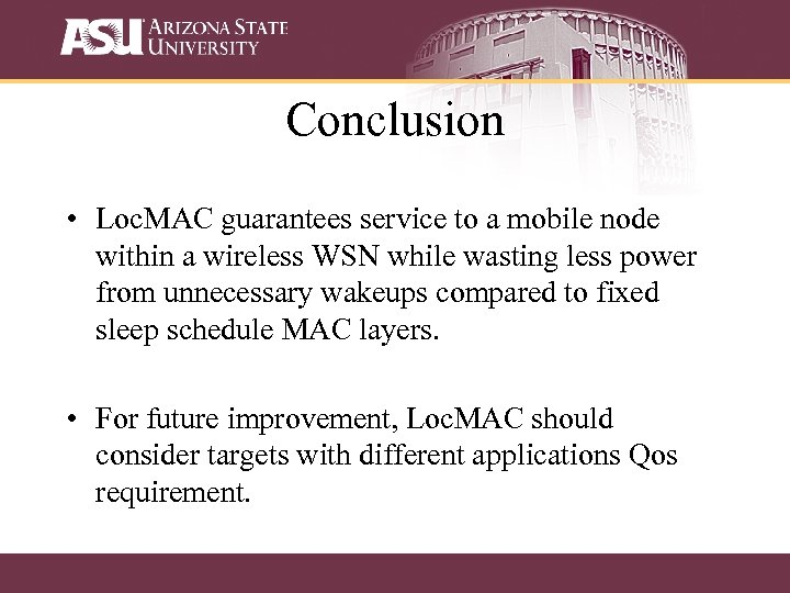 Conclusion • Loc. MAC guarantees service to a mobile node within a wireless WSN