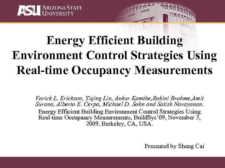Energy Efficient Building Environment Control Strategies Using Real-time Occupancy Measurements Varick L. Erickson, Yiqing