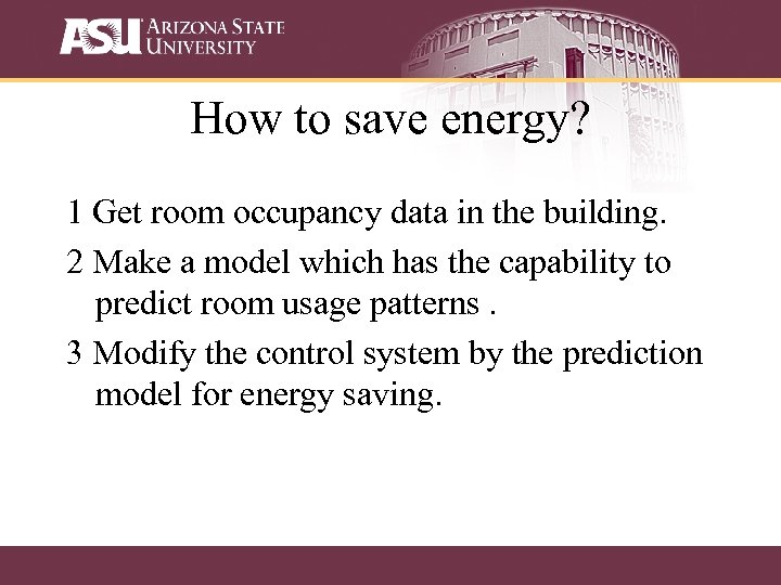How to save energy? 1 Get room occupancy data in the building. 2 Make