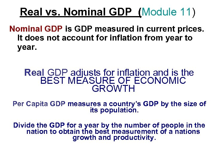 Real vs. Nominal GDP (Module 11) Nominal GDP is GDP measured in current prices.