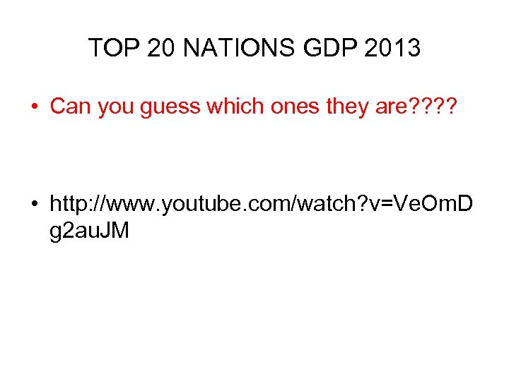 TOP 20 NATIONS GDP 2013 • Can you guess which ones they are? ?