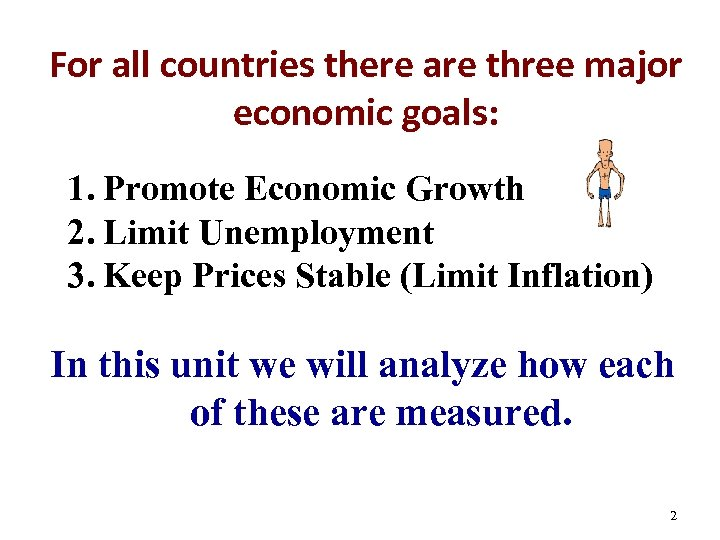For all countries there are three major economic goals: 1. Promote Economic Growth 2.